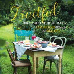 Fruitful: Four Seasons of Fresh Fruit Recipes