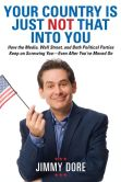 Book Cover Image. Title: Your Country Is Just Not That Into You:  How the Media, Wall Street, and Both Political Parties Keep on Screwing You - Even After You've Moved On, Author: Jimmy Dore
