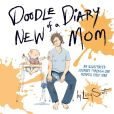Book Cover Image. Title: Doodle Diary of a New Mom:  An Illustrated Journey Through One Mommy's First Year, Author: Lucy Scott