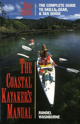 The Coastal Kayaker's Manual: The Complete Guide to Skills, Gear, and Sea Sense