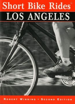 Short Bike Rides in and around Los Angeles: Rides for the Casual Cyclist