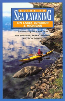 Guide to Sea Kayaking in Lakes Superior and Michigan: The Best Day Trips and Tours