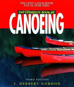The Complete Book of Canoeing (Canoeing How-To)