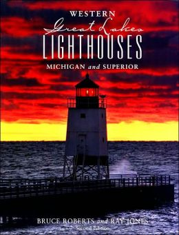 Western Great Lakes Lighthouses, 2nd: Michigan and Superior Ray Jones and Bruce Roberts