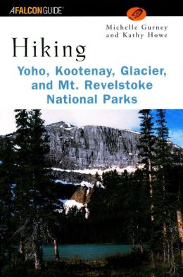 Hiking Yoho, Kootenay, Glacier, and MT. Revelstoke National Parks