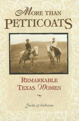 More Than Petticoats: Remarkable Texas Women