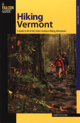 Hiking Vermont: A Guide to 60 of the State's Greatest Hiking Adventures (Where to Hike Series)
