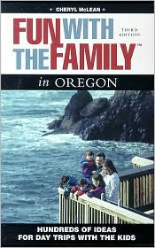 Fun With the Family in Oregon: Hundreds of Ideas for Day Trips With the Kids