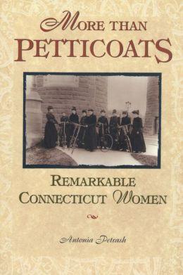 More Than Petticoats: Remarkable Connecticut Women