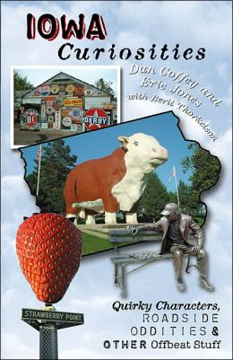 Iowa Curiosities: Quirky Characters, Roadside Oddities & Other Offbeat Stuff