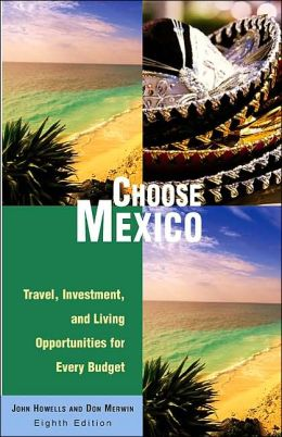 Choose Mexico: Travel, Investment, and Living Opportunities for Every Budget