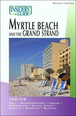 Insider's Guide to Myrtle Beach and the Grand Strand, 7th Edition