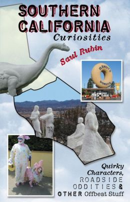 Southern California Curiosities: Quirky Characters, Roadside Oddities, & Other Offbeat Stuff