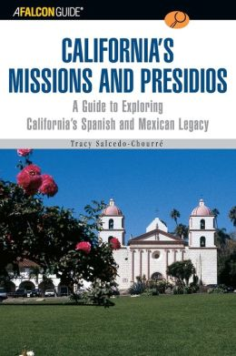 Falconguide to California's Missions and Presidios: A Guide to Exploring California's Spanish Legacy