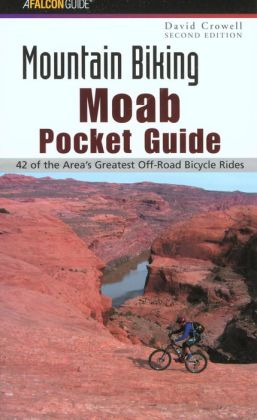 Mountain Biking Moab Pocket Guide: A Pocket Guide to Moab's Greatest Off-Road Bicycle Rides