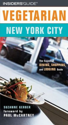 Vegetarian New York City: The Essential Guide for the Health-Conscious Traveler Suzanne Gerber and Paul McCartney
