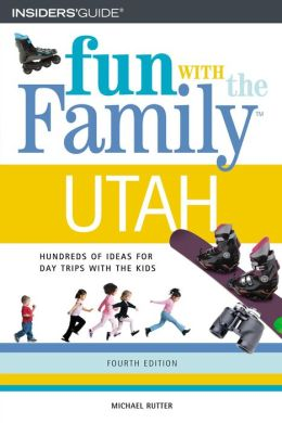 Fun with the Family in Utah: Hundreds of Ideas for Day Trips with the Kids