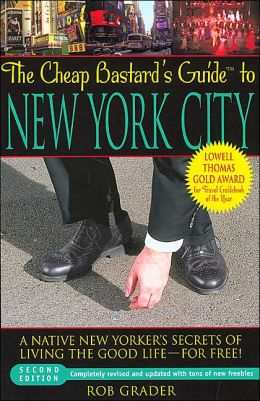The Cheap Bastard's Guide to New York City: A Native New Yorker's Secrets of Living the Good Life--For Free!