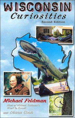 Wisconsin Curiosities: Quirky Characters, Roadside Oddities & Other Offbeat Stuff