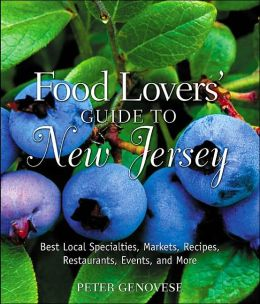 Food Lovers' Guide to New Jersey: Best Local Specialties, Markets, Restaurants, Events, Recipes, and More