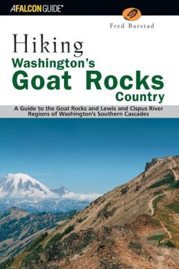 Hiking Washington's Goat Rocks Country: A Guide to the Goat Rocks and Lewis and Cispus River Regions of Washington's Southern Cascades