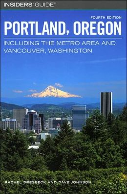Insiders' Guide to Portland, Oregon: Including the Metro Area and Vancouver, Washington (Insiders' Guides) Rachel Dresbeck and Dave Johnson