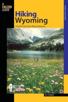 Hiking Wyoming: 110 of the State's Best Hiking Adventures (State Hiking Series)