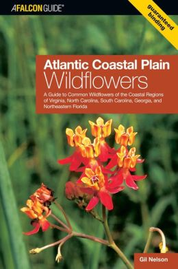 Atlantic Coastal Plain Wildflowers: A Guide to Common Wildflowers of the Coastal Regions of Virginia, North Carolina, South Carolina, Georgia, and Northeastern Florida