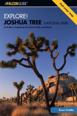 Explore! Joshua Tree National Park: A Guide to Exploring the Desert Trails and Roads