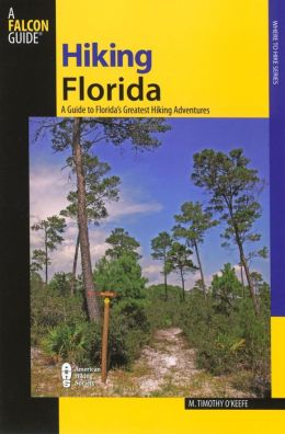 Hiking Florida: A Guide to Florida's Greatest Hiking Adventures