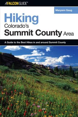 Hiking Colorado's Summit County Area: A Guide to the Best Hikes in and around Summit County