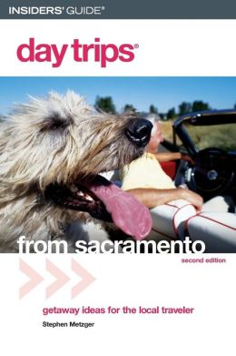 Day Trips from Sacramento: Getaway Ideas for the Local Traveler