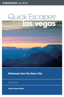Quick Escapes Las Vegas: 25 Weekend Getaways from the Neon City