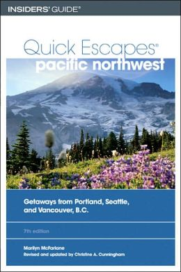 Quick Escapes Pacific Northwest: 32 Weekend Trips from Portland, Seattle, and Vancouver, British Columbia