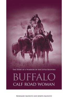 Buffalo Calf Road Woman: The Story of a Warrior of the Little Bighorn