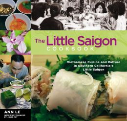 The Little Saigon Cookbook: Vietnamese Cuisine and Culture in Southern California's Little Saigon