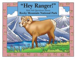 Hey Ranger: Kids Ask Questions about Rocky Mountain National Park