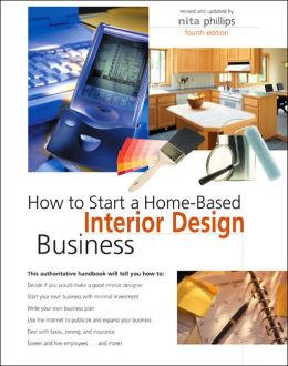 How To Start A Home Based Interior Design Business By Nita B Phillips 9780762738779