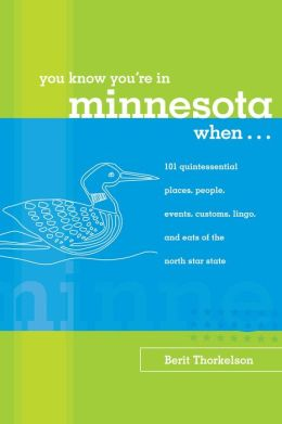 You Know You're in Minnesota When...: 101 Quintessential Places, People, Events, Customs, Lingo, and Eats of the North Star State