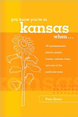 You Know You're in Kansas When...: 101 Quintessential Places, People, Events, Customs, Lingo, and Eats of the Sunflower State