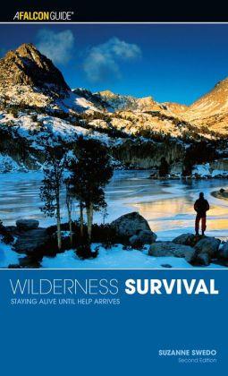 Wilderness Survival: Staying Alive Until Help Arrives