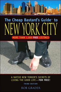 The Cheap Bastard's Guide to New York City: A Native New Yorker's Secrets for Living the Good Life--for Free!