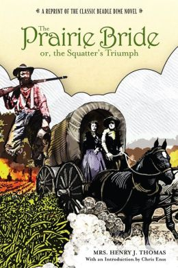 The Prairie Bride; or, the Squatter's Triumph: A Reprint of the Classic Beadle Dime Novel