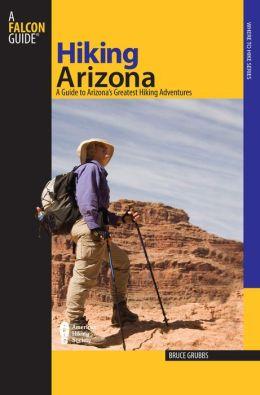 Hiking Arizona: A Guide to Arizona's Greatest Hiking Adventures