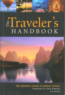 The Traveler's Handbook: The Insider's Guide to World Travel