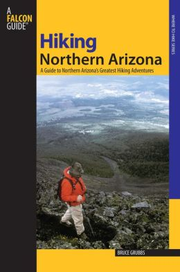 Hiking Northern Arizona: A Guide to Northern Arizona's Greatest Hiking Adventures (Regional Hiking Series)