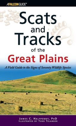 Scats and Tracks of the Great Plains: A Field Guide to the Signs of Seventy Wildlife Species