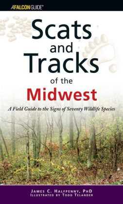 Scats and Tracks of the Midwest: A Field Guide to the Signs of Seventy Wildlife Species