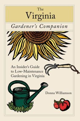 The Virginia Gardener's Companion: An Insider's Guide to Low-Maintenance Gardening in Virginia