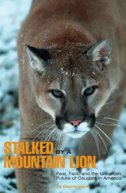 Stalked by a Mountain Lion: Fear, Fact, and the Uncertain Future of Cougars in America